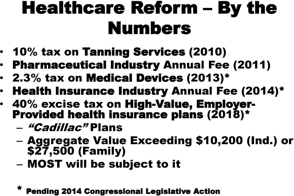 3% tax on Medical Devices (2013)* Health Insurance Industry Annual Fee (2014)* 40% excise tax on