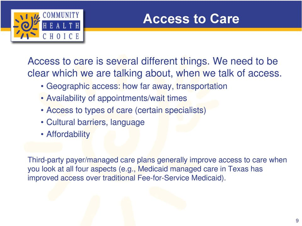 Geographic access: how far away, transportation Availability of appointments/wait times Access to types of care (certain