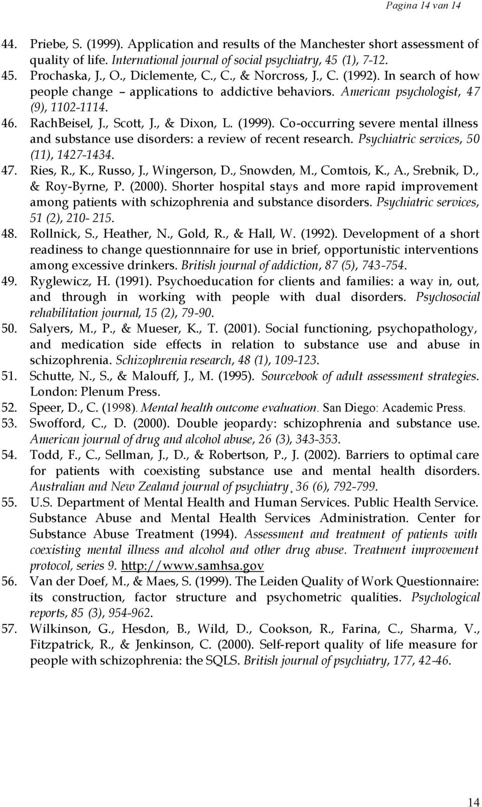 , & Dixon, L. (1999). Co-occurring severe mental illness and substance use disorders: a review of recent research. Psychiatric services, 50 (11), 1427-1434. 47. Ries, R., K., Russo, J., Wingerson, D.