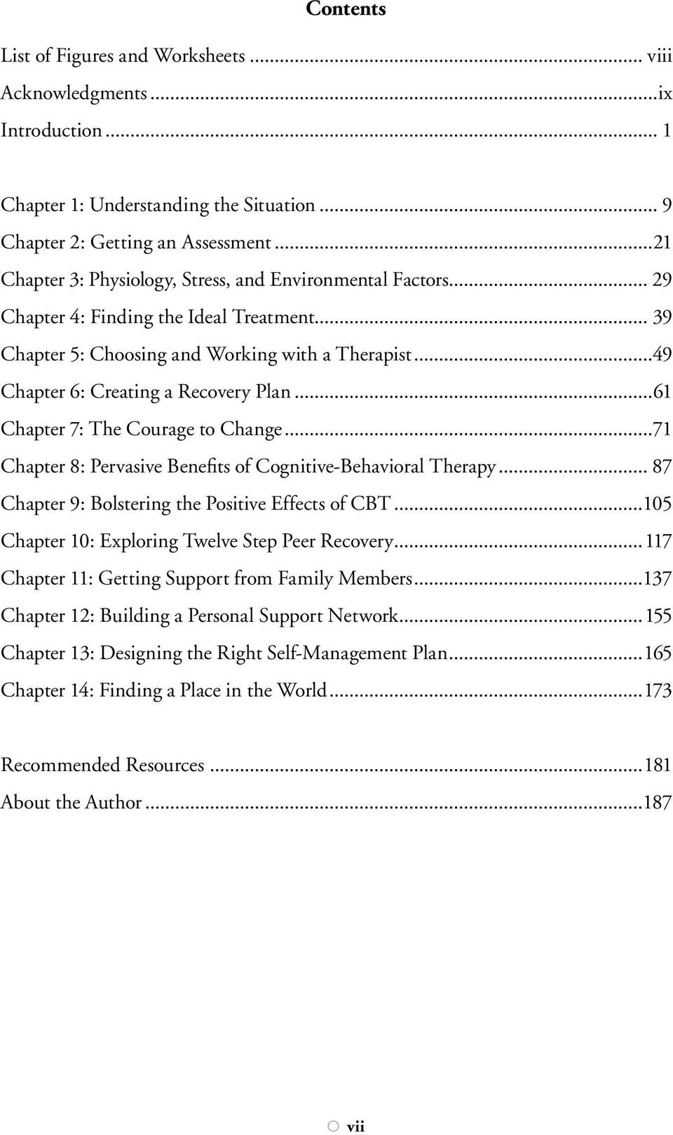 ..49 Chapter 6: Creating a Recovery Plan...61 Chapter 7: The Courage to Change...71 Chapter 8: Pervasive Benefits of Cognitive-Behavioral Therapy... 87 Chapter 9: Bolstering the Positive Effects of CBT.