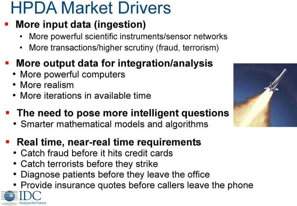 more intelligent questions Smarter mathematical models and algorithms Real time, near-real time requirements Catch fraud before it hits credit