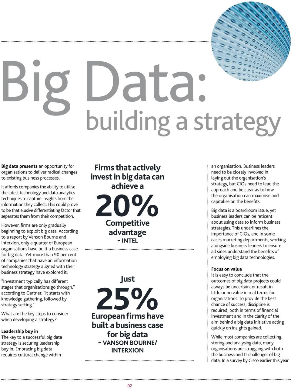 This could prove to be that elusive differentiating factor that separates them from their competition. However, firms are only gradually beginning to exploit big data.