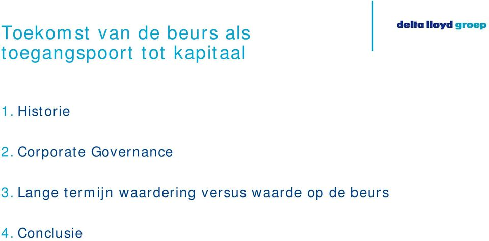 Historie 2. Corporate Governance 3.