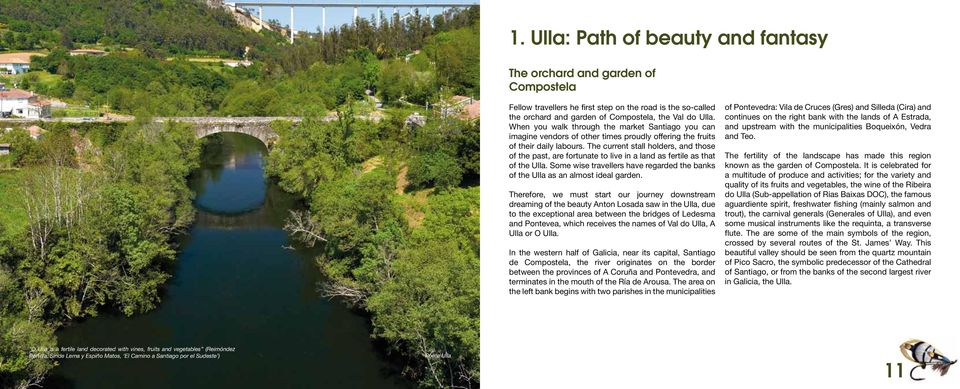 The current stall holders, and those of the past, are fortunate to live in a land as fertile as that of the Ulla. Some wise travellers have regarded the banks of the Ulla as an almost ideal garden.