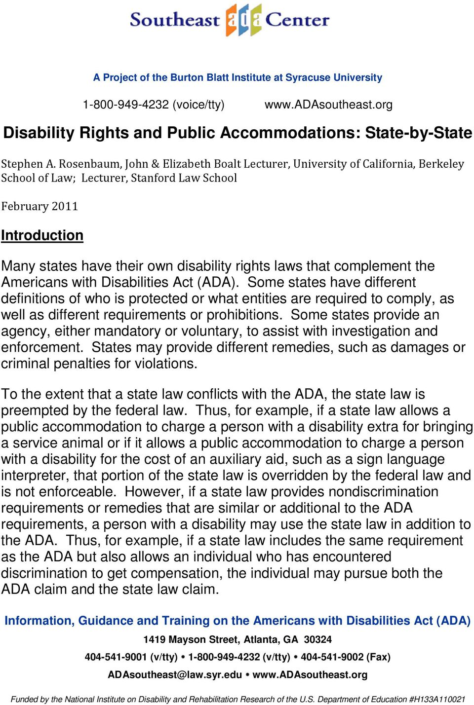 cmplement the Americans with Disabilities Act (ADA). Sme states have different definitins f wh is prtected r what entities are required t cmply, as well as different requirements r prhibitins.