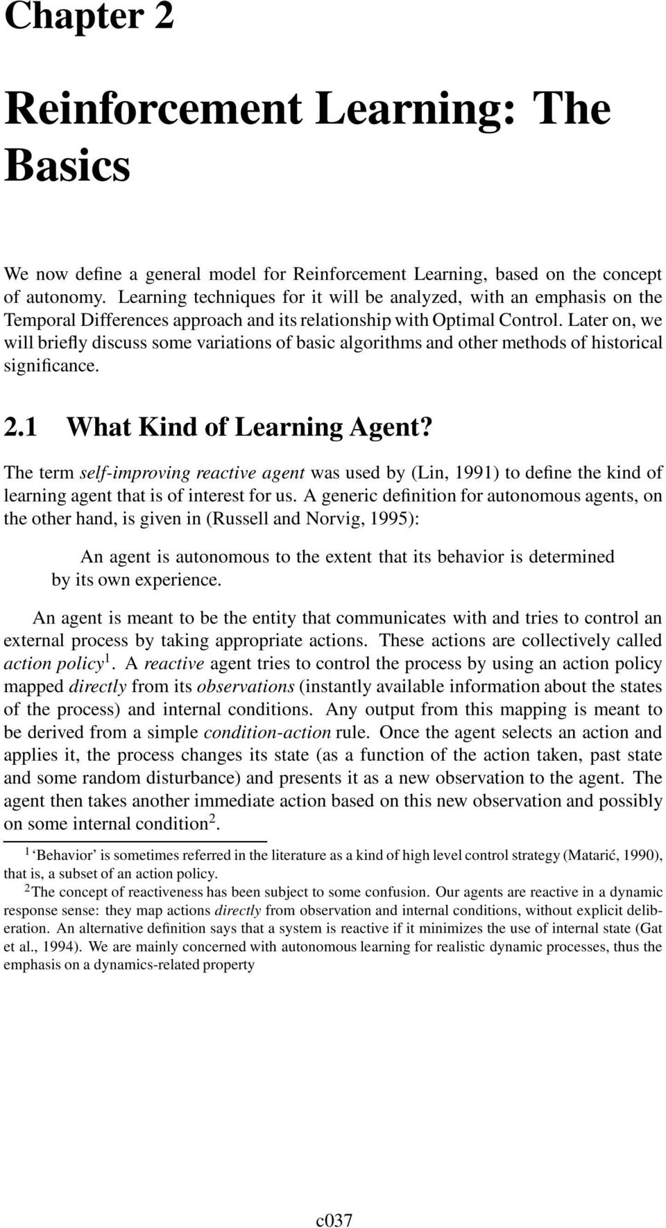 Later on, we will briefly discuss some variations of basic algorithms and other methods of historical significance. 2.1 What Kind of Learning Agent?