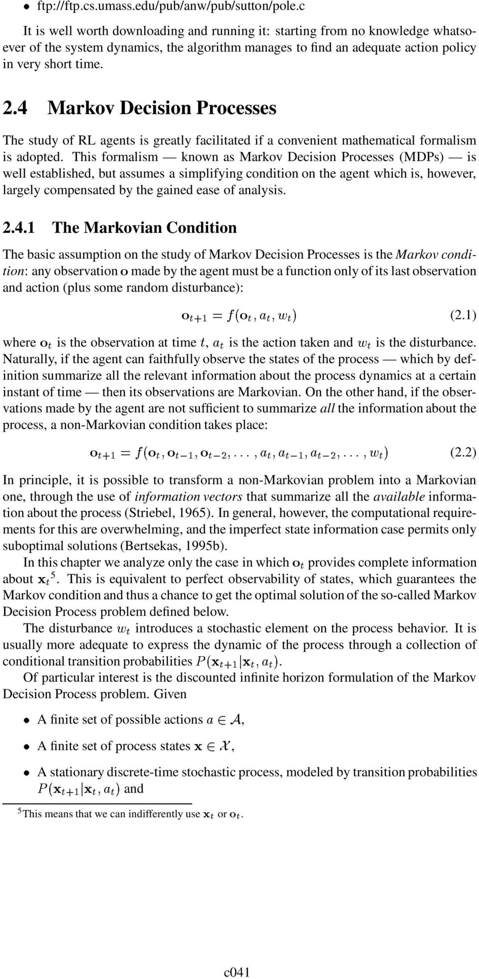 4 Markov Decision Processes The study of RL agents is greatly facilitated if a convenient mathematical formalism is adopted.
