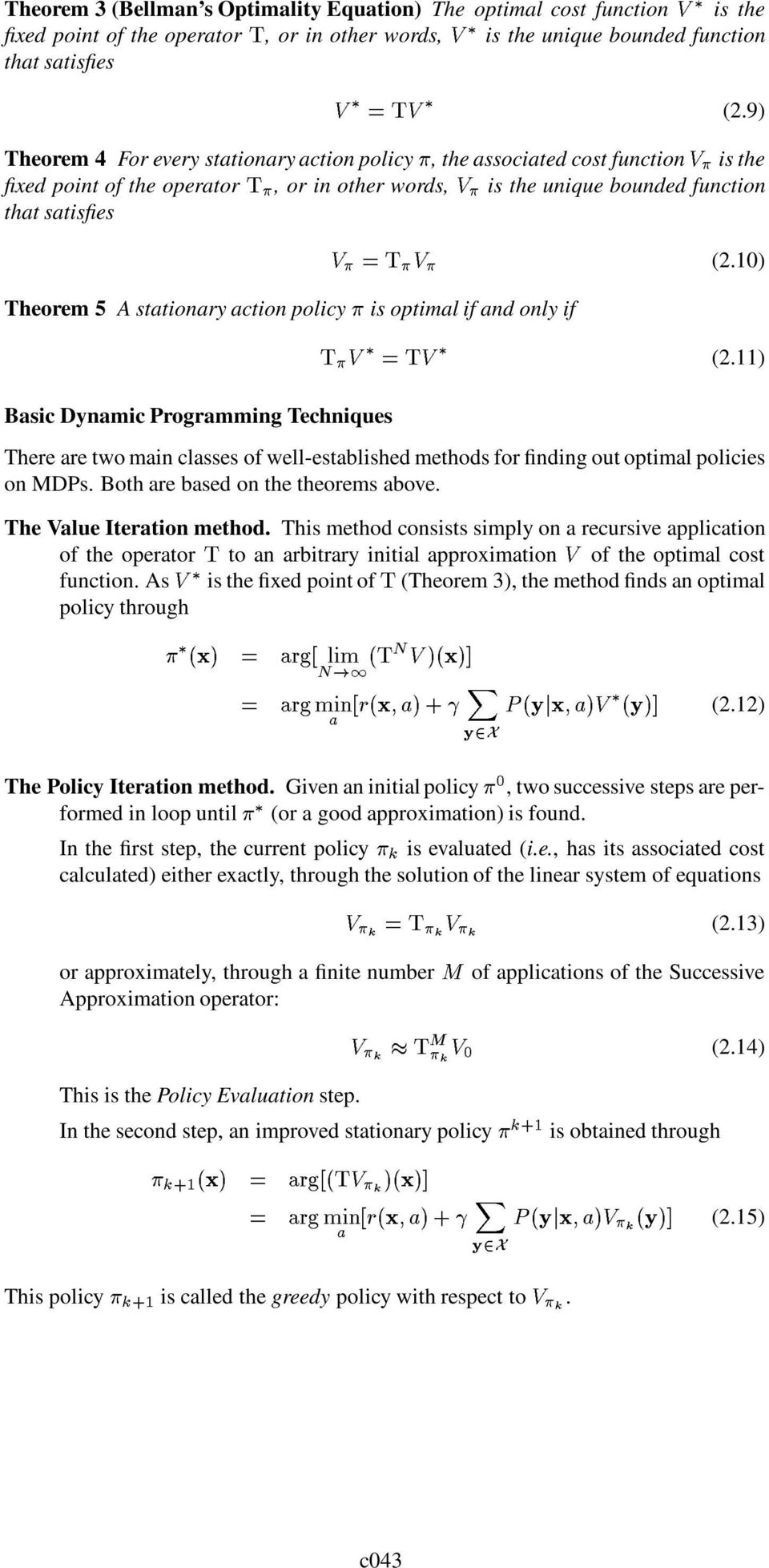 10) Theorem 5 A stationary action policy is optimal if and only if Basic Dynamic Programming Techniques T V =TV (2.