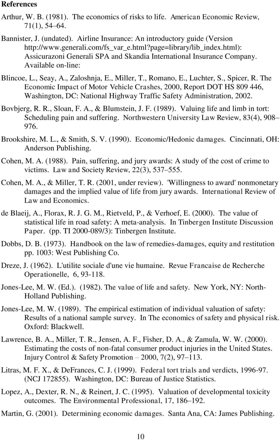 , Luchter, S., Spicer, R. The Economic Impact of Motor Vehicle Crashes, 2000, Report DOT HS 809 446, Washington, DC: National Highway Traffic Safety Administration, 2002. Bovbjerg, R. R., Sloan, F. A., & Blumstein, J.