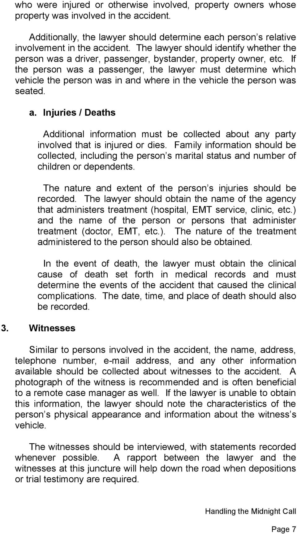 If the person was a passenger, the lawyer must determine which vehicle the person was in and where in the vehicle the person was seated. a. Injuries / Deaths Additional information must be collected about any party involved that is injured or dies.
