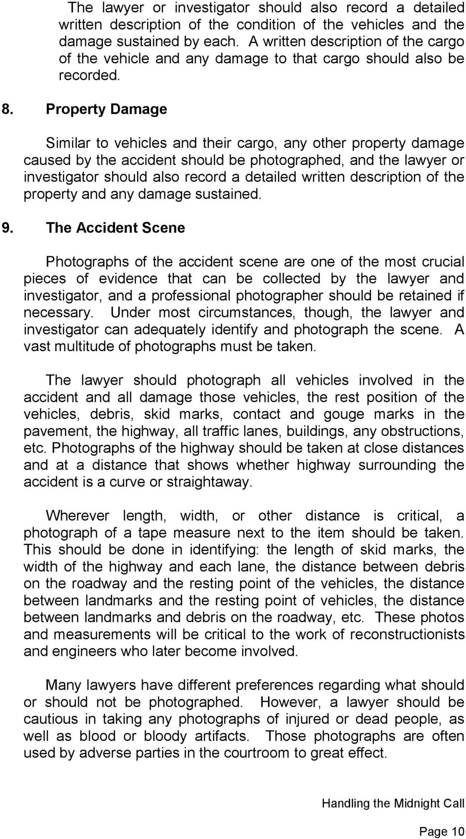 Property Damage Similar to vehicles and their cargo, any other property damage caused by the accident should be photographed, and the lawyer or investigator should also record a detailed written