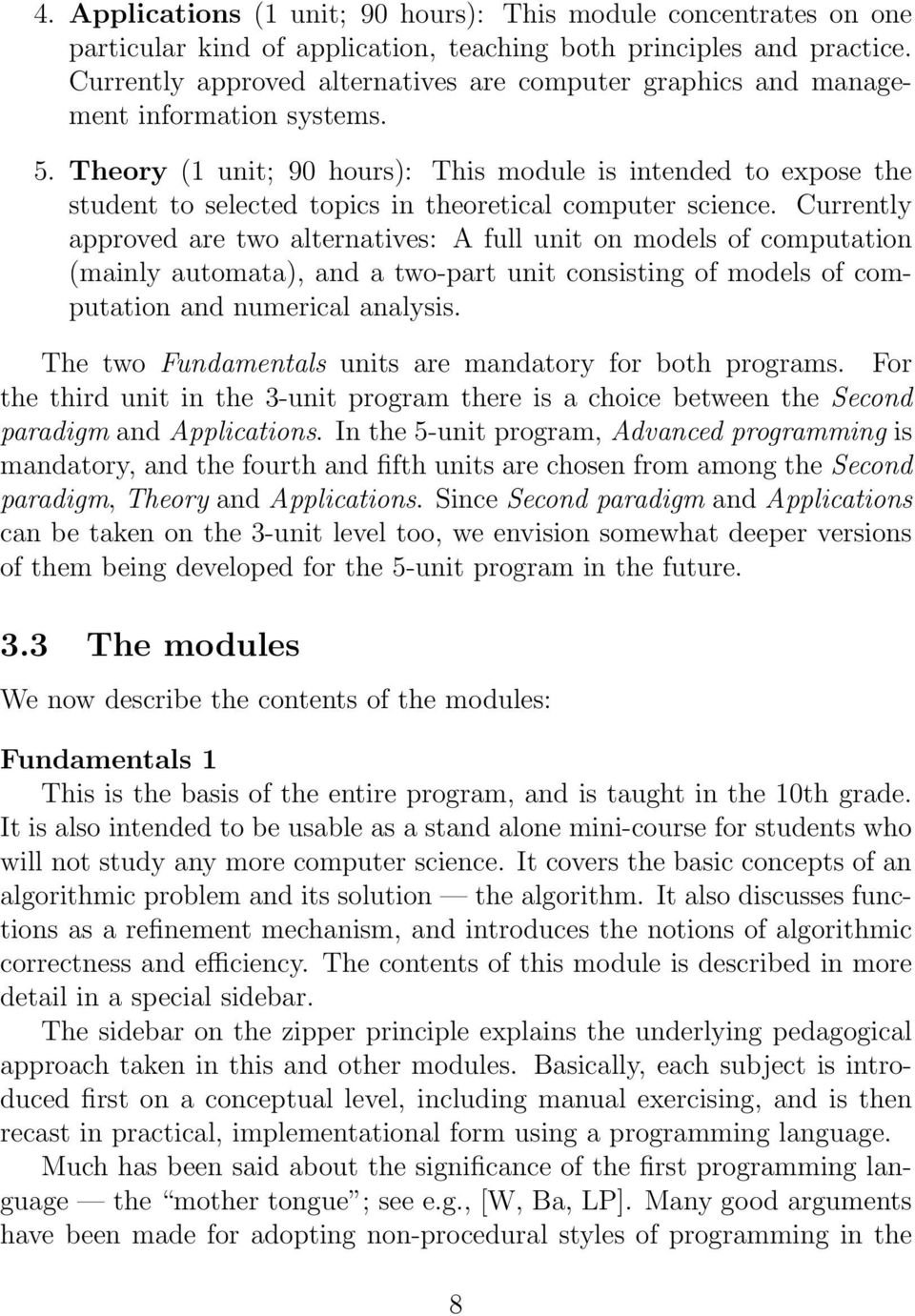 Theory (1 unit; 90 hours): This module is intended to expose the student to selected topics in theoretical computer science.