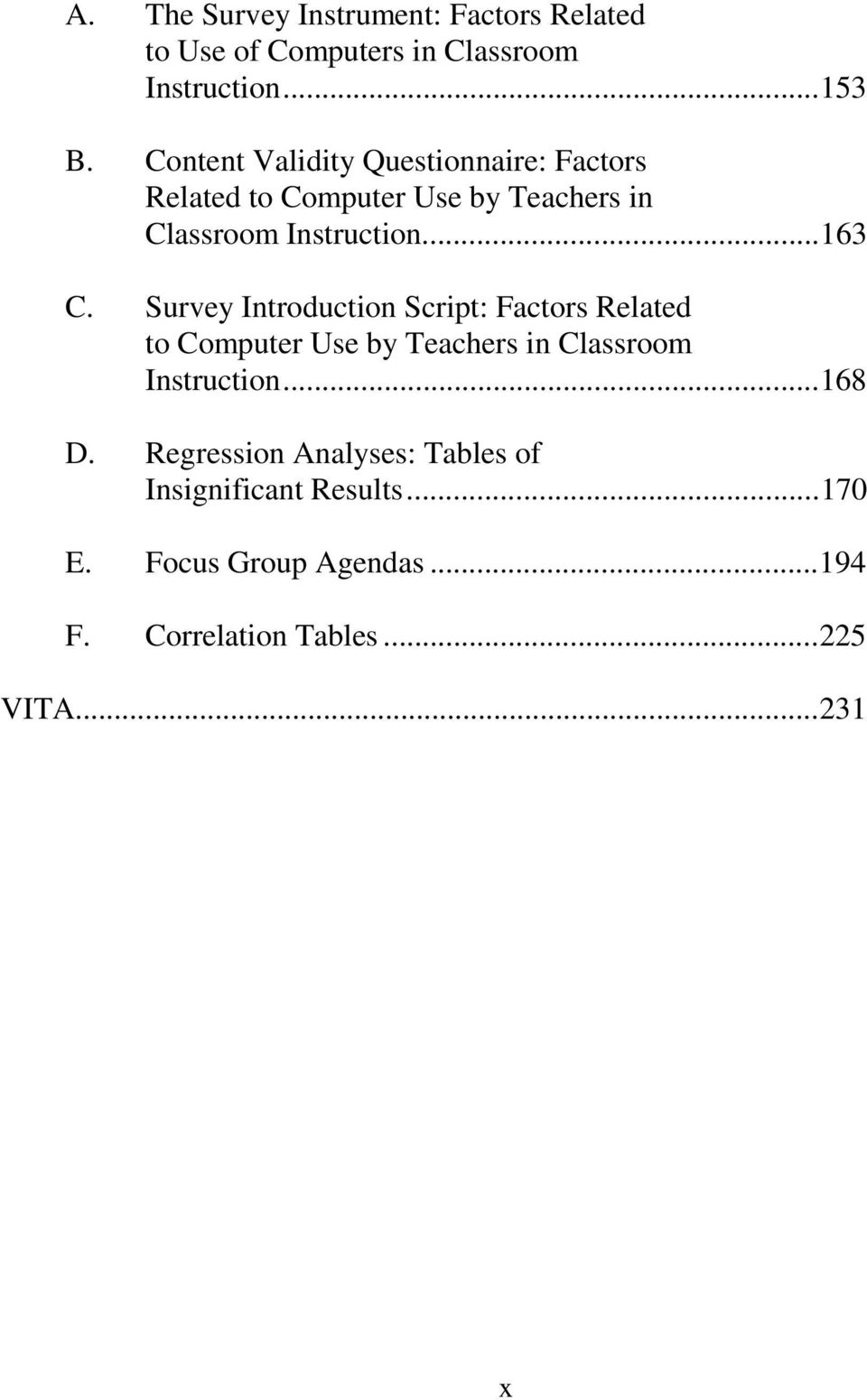 Survey Introduction Script: Factors Related to Computer Use by Teachers in Classroom Instruction...168 D.