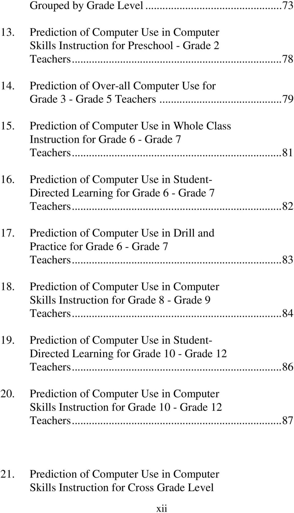 Prediction of Computer Use in Drill and Practice for Grade 6 - Grade 7 Teachers...83 18. Prediction of Computer Use in Computer Skills Instruction for Grade 8 - Grade 9 Teachers...84 19.