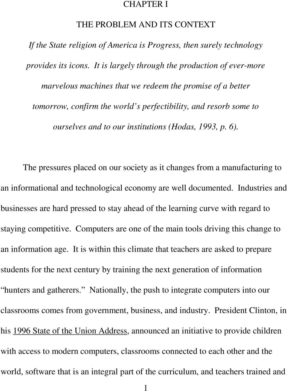 institutions (Hodas, 1993, p. 6). The pressures placed on our society as it changes from a manufacturing to an informational and technological economy are well documented.