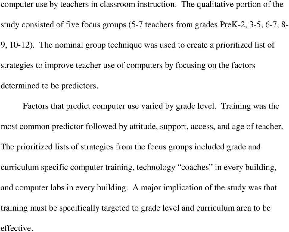 Factors that predict computer use varied by grade level. Training was the most common predictor followed by attitude, support, access, and age of teacher.