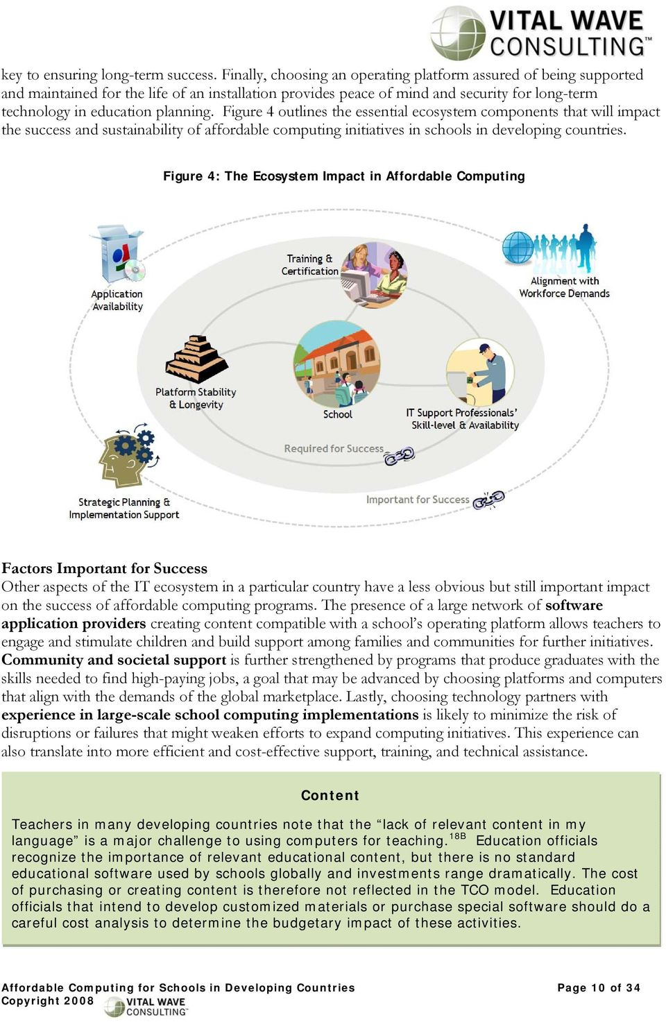 Figure 4 outlines the essential ecosystem components that will impact the success and sustainability of affordable computing initiatives in schools in developing countries.