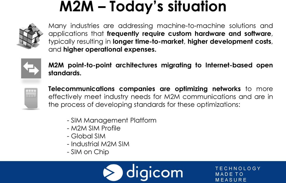 M2M point-to-point architectures migrating to Internet-based open standards.