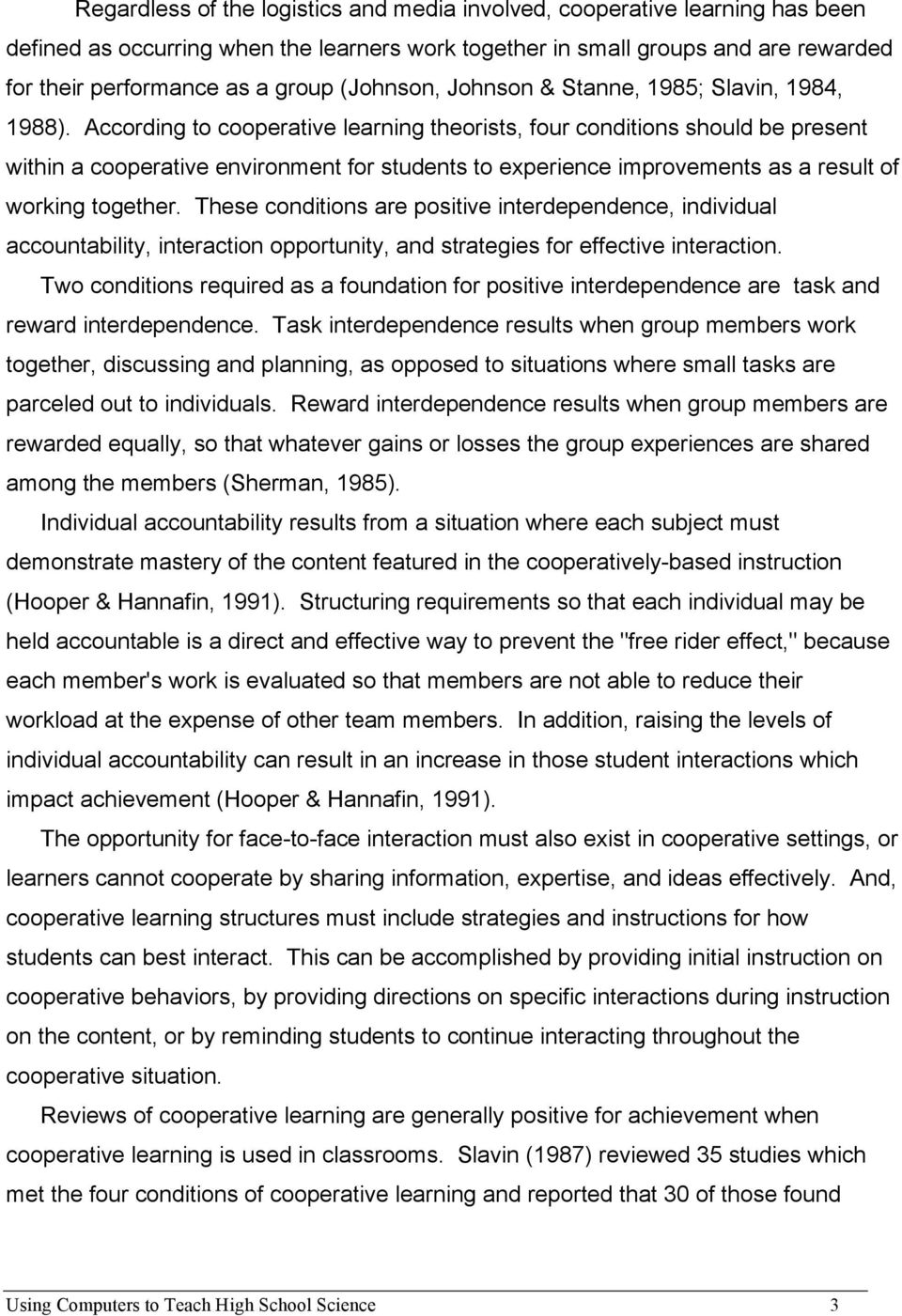 According to cooperative learning theorists, four conditions should be present within a cooperative environment for students to experience improvements as a result of working together.