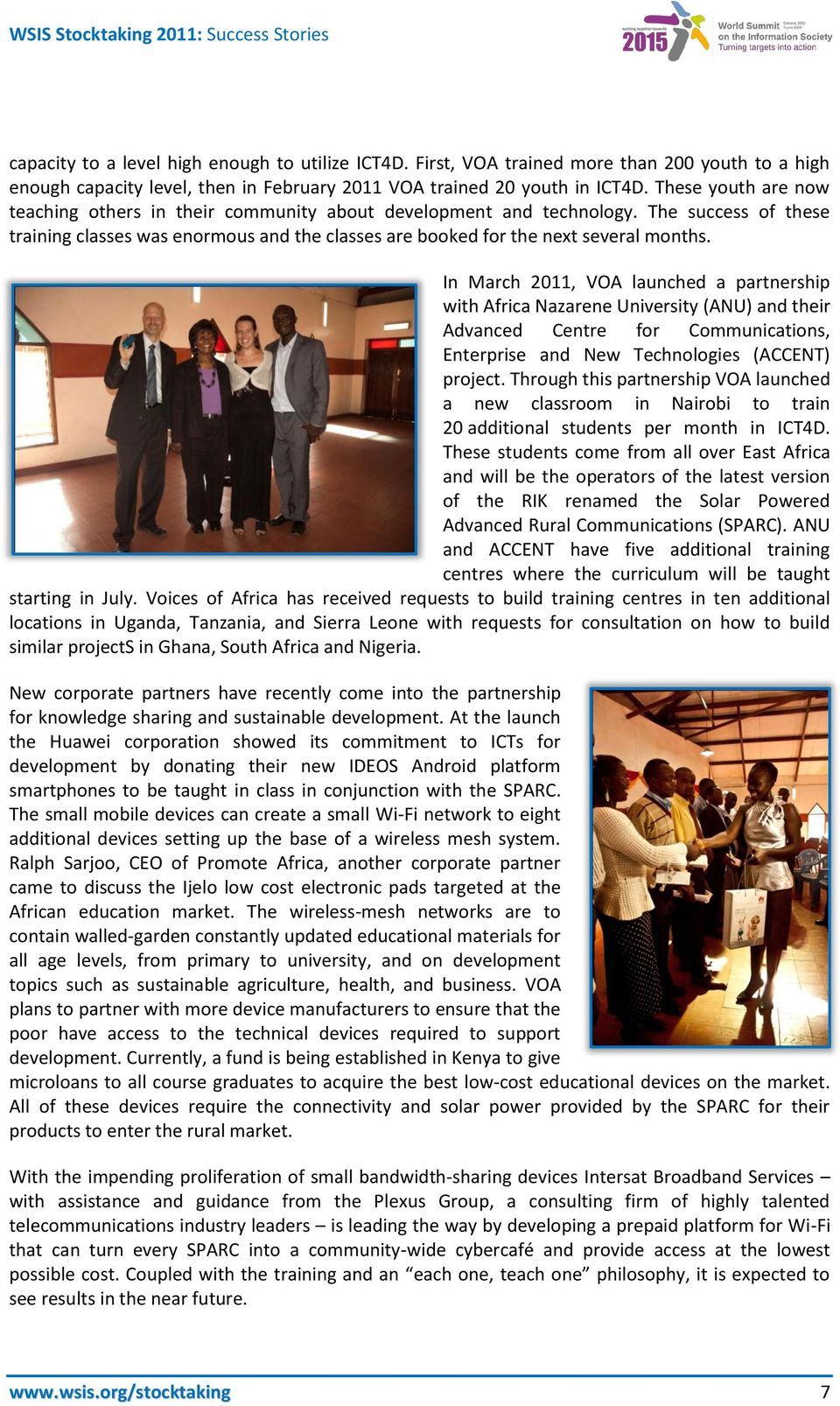 In March 2011, VOA launched a partnership with Africa Nazarene University (ANU) and their Advanced Centre for Communications, Enterprise and New Technologies (ACCENT) project.