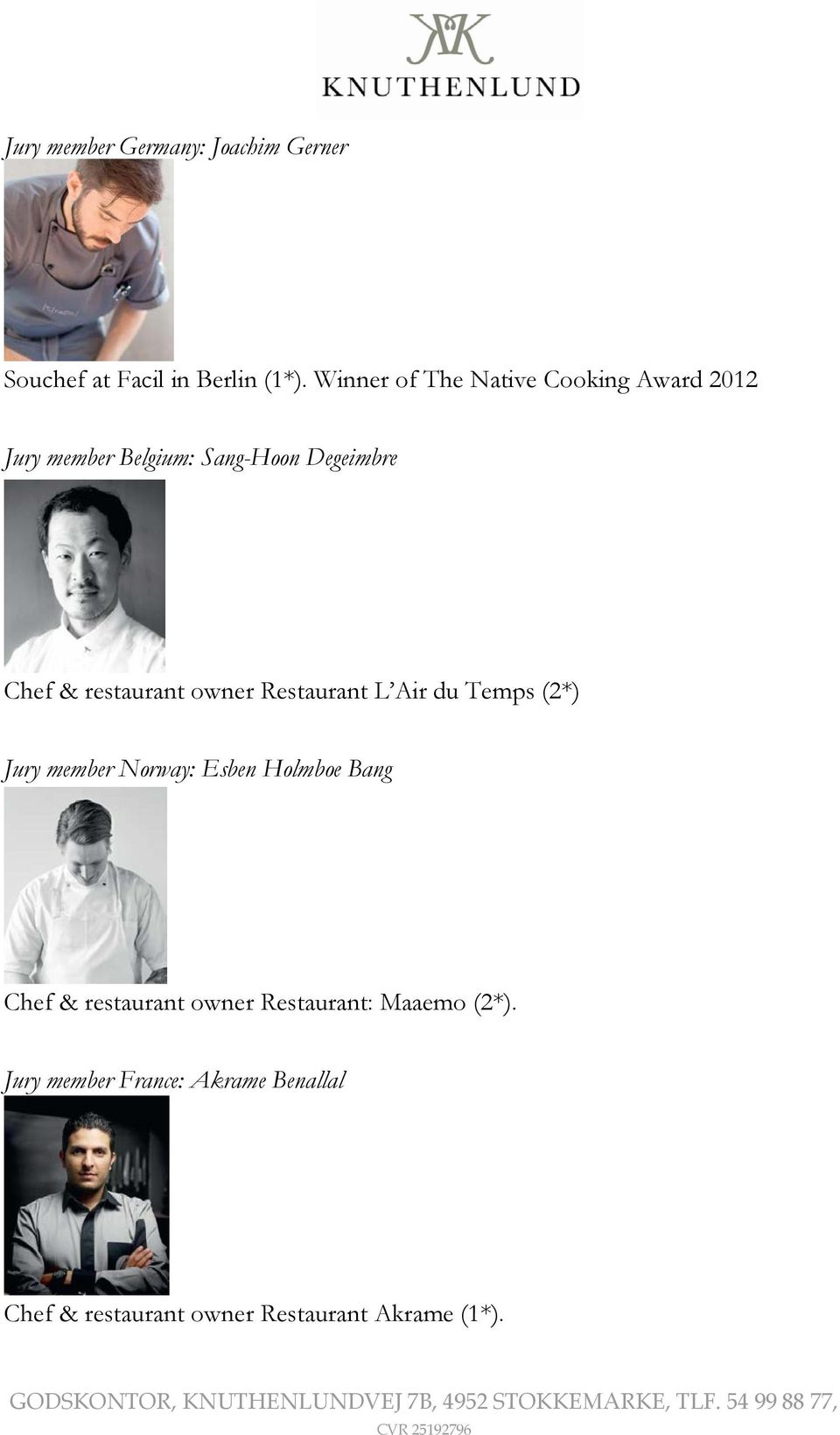 restaurant owner Restaurant L Air du Temps (2*) Jury member Norway: Esben Holmboe Bang Chef &