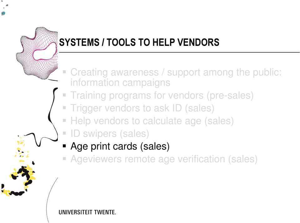 Trigger vendors to ask ID (sales) Help vendors to calculate age (sales) ID
