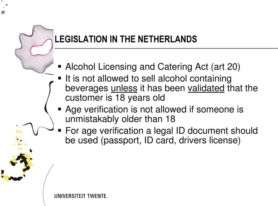 customer is 18 years old Age verification is not allowed if someone is unmistakably older
