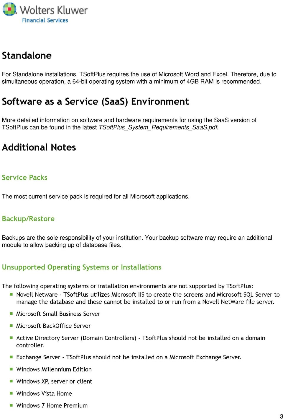 Software as a Service (SaaS) Environment More detailed information on software and hardware requirements for using the SaaS version of TSoftPlus can be found in the latest