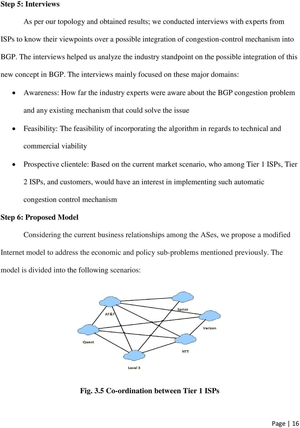 The interviews mainly focused on these major domains: Awareness: How far the industry experts were aware about the BGP congestion problem and any existing mechanism that could solve the issue
