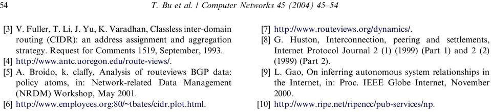 claffy, Analysis of routeviews BGP data: policy atoms, in: Network-related Data Management (NRDM) Workshop, May 2001. [6] http://www.employees.org:80/~tbates/cidr.plot.html. [7] http://www.