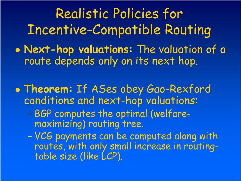 Theorem: If ASes obey Gao-Rexford conditions and next-hop valuations: - BGP computes the