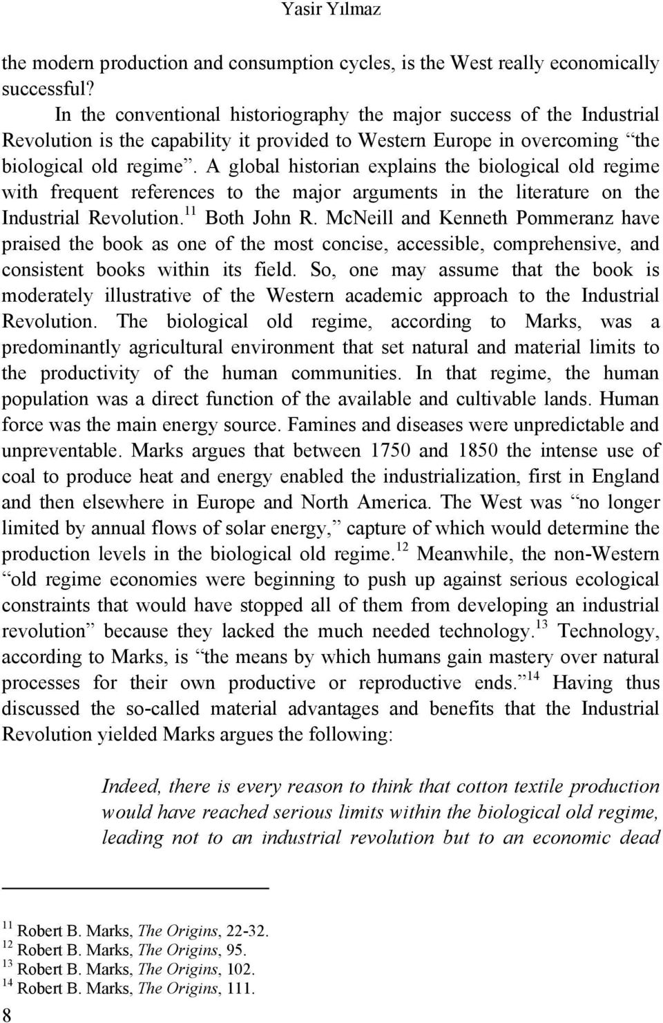 A global historian explains the biological old regime with frequent references to the major arguments in the literature on the Industrial Revolution. 11 Both John R.