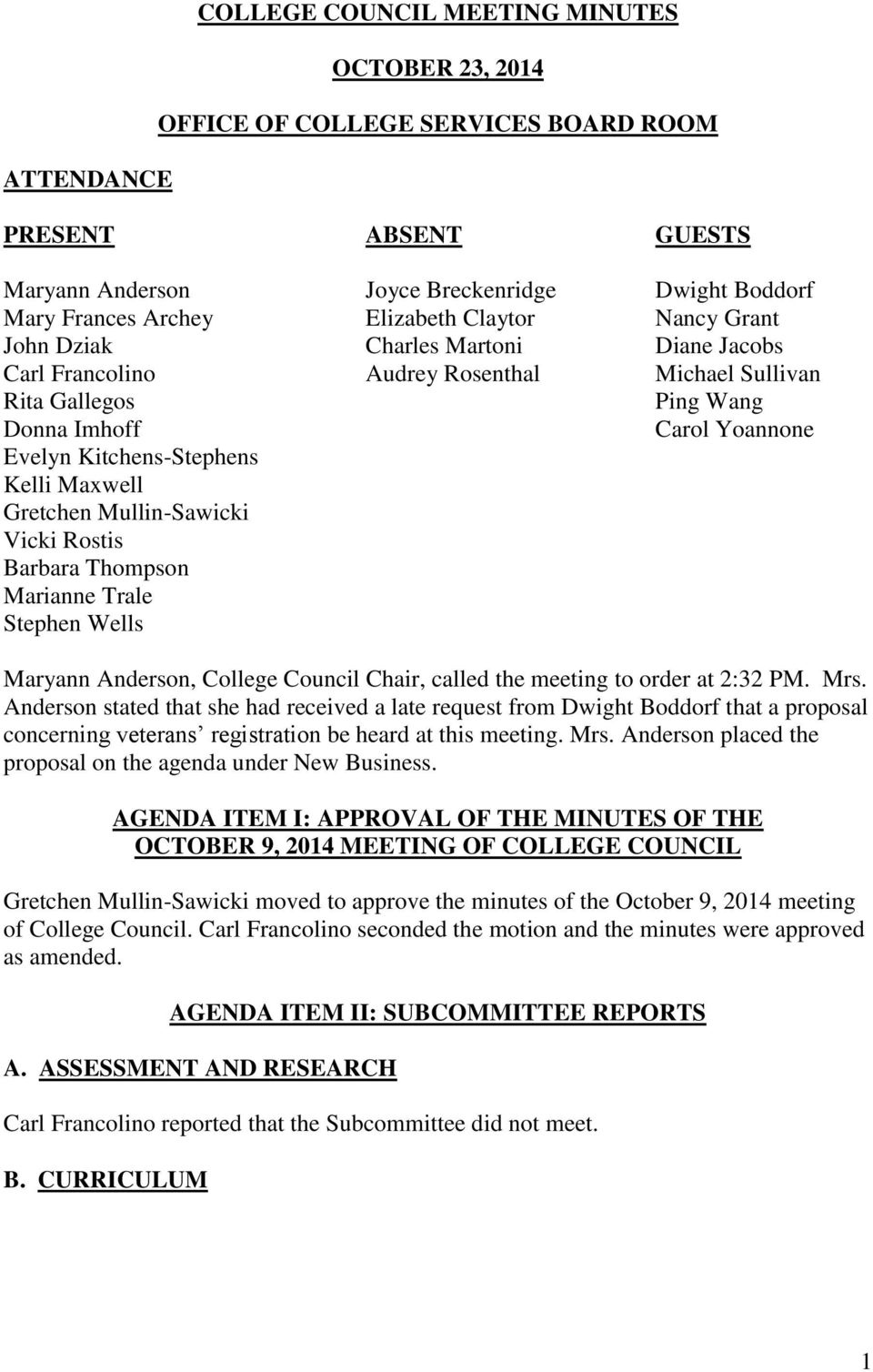 Kelli Maxwell Gretchen Mullin-Sawicki Vicki Rostis Barbara Thompson Marianne Trale Stephen Wells Maryann Anderson, College Council Chair, called the meeting to order at 2:32 PM. Mrs.