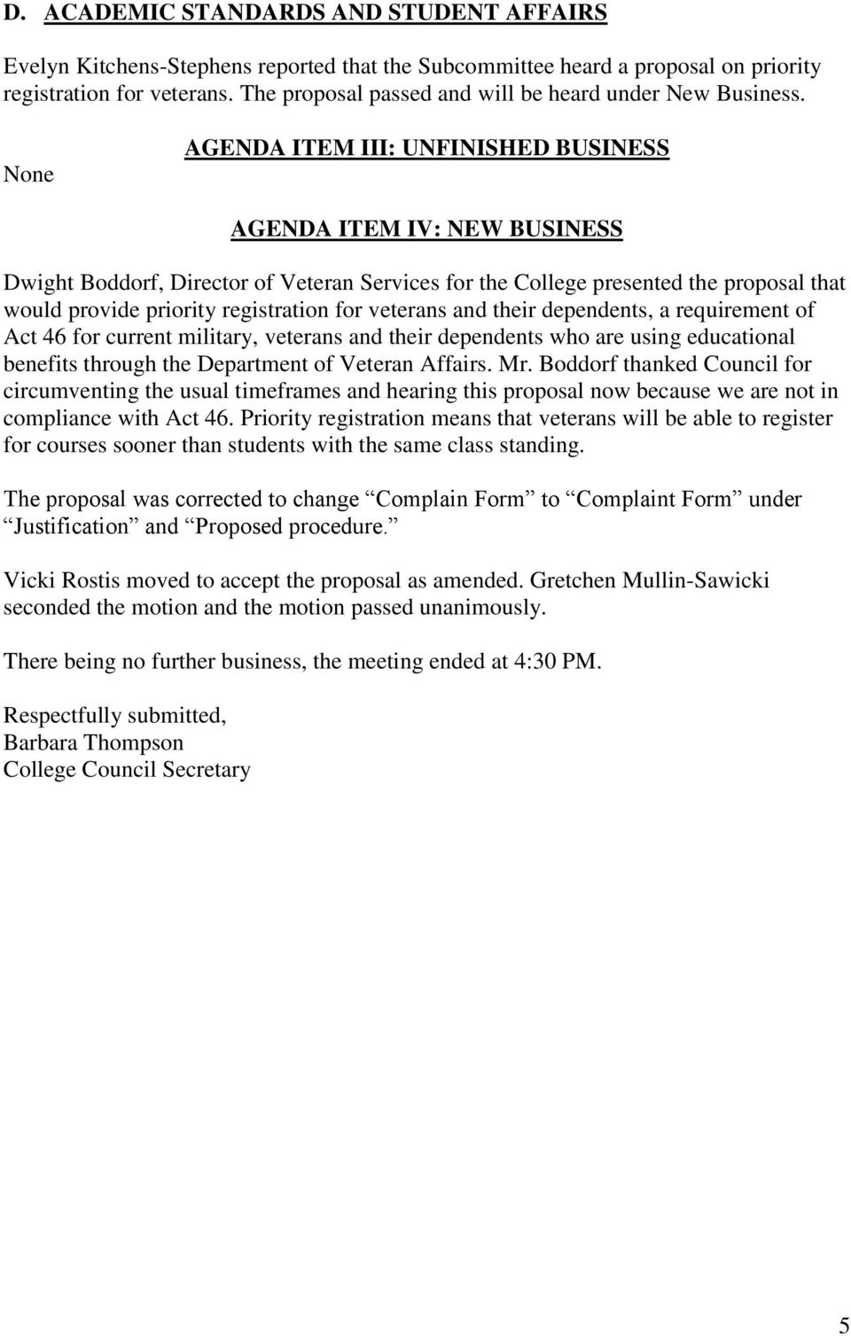 None AGENDA ITEM III: UNFINISHED BUSINESS AGENDA ITEM IV: NEW BUSINESS Dwight Boddorf, Director of Veteran Services for the College presented the proposal that would provide priority registration for