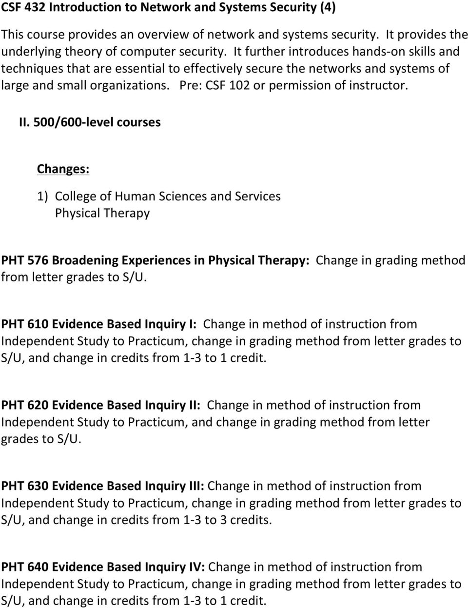 500/600- level courses Changes: 1) College of Human Sciences and Services Physical Therapy PHT 576 Broadening Experiences in Physical Therapy: Change in grading method from letter grades to S/U.