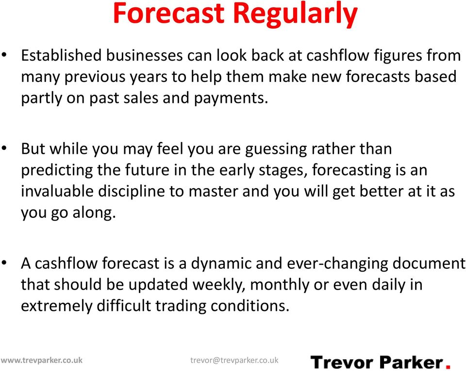 But while you may feel you are guessing rather than predicting the future in the early stages, forecasting is an invaluable