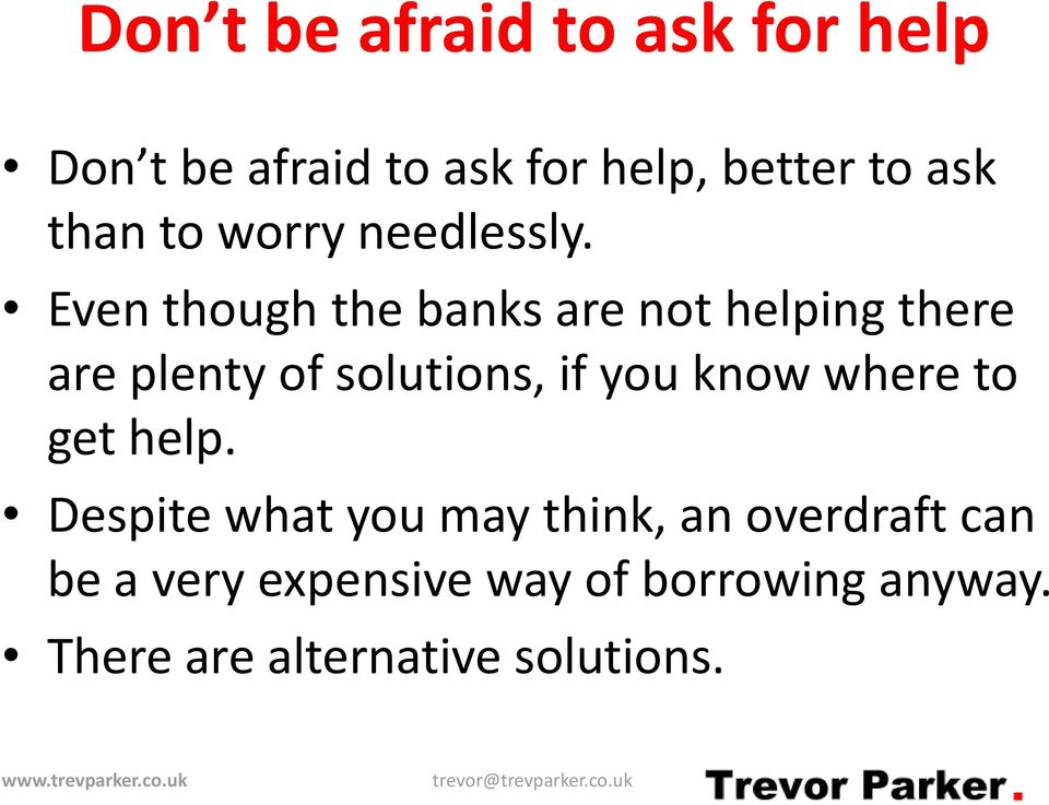 Even though the banks are not helping there are plenty of solutions, if you know
