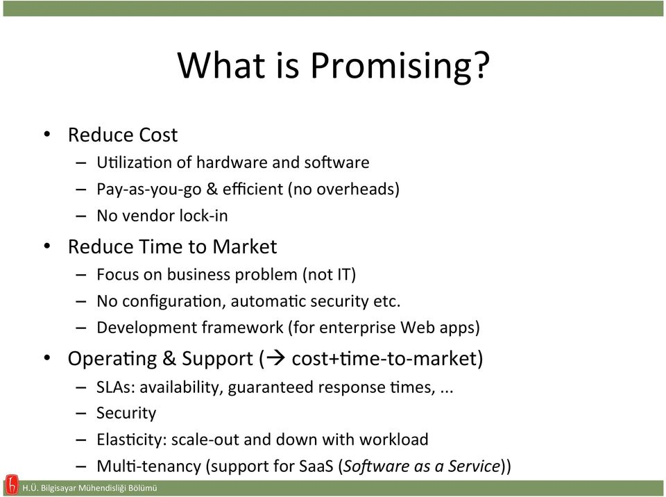 Time to Market Focus on business problem (not IT) No configuraaon, automaac security etc.