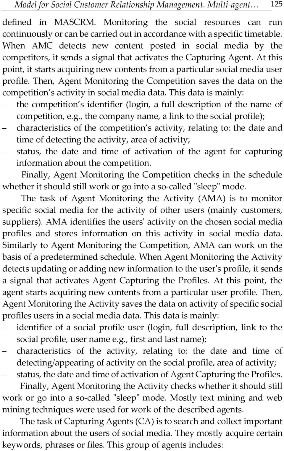 When AMC detects new content posted in social media by the competitors, it sends a signal that activates the Capturing Agent.