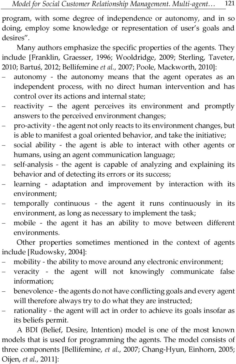 Many authors emphasize the specific properties of the agents. They include [Franklin, Graesser, 1996; Wooldridge, 2009; Sterling, Taveter, 2010; Bartuś, 2012; Bellifemine et al.