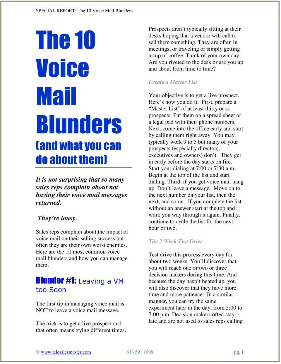 Blunder #1: Leaving a VM too Soon The first tip in managing voice mail is NOT to leave a voice mail message. The trick is to get a live prospect and that often means trying different times.