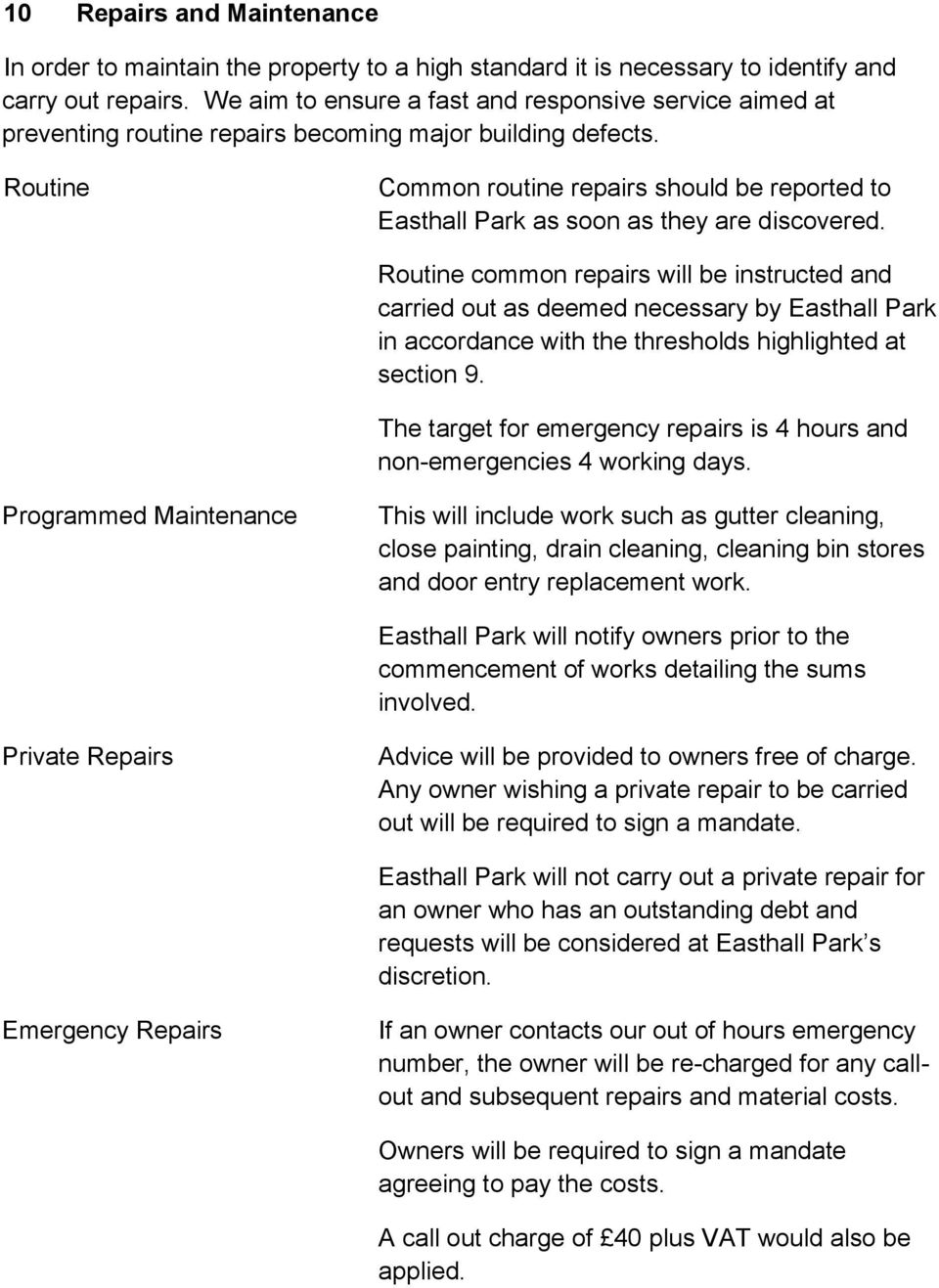 Routine Common routine repairs should be reported to Easthall Park as soon as they are discovered.