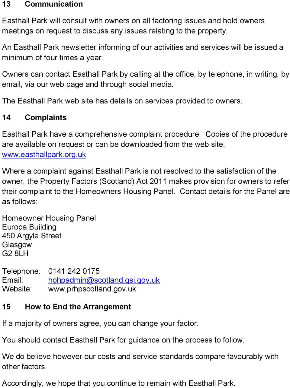 Owners can contact Easthall Park by calling at the office, by telephone, in writing, by email, via our web page and through social media.