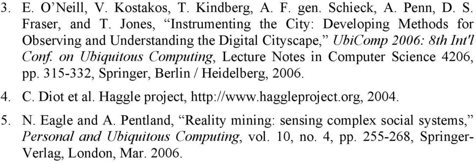 on Ubiquitous Computing, Lecture Notes in Computer Science 4206, pp. 315-332, Springer, Berlin / Heidelberg, 2006. 4. C. Diot et al.