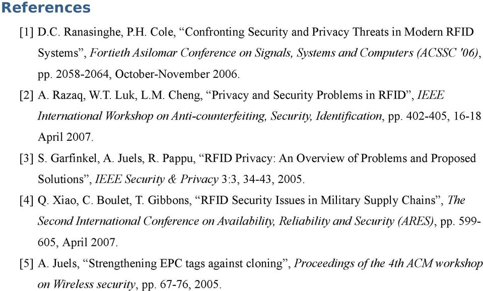 402-405, 16-18 April 2007. [3] S. Garfinkel, A. Juels, R. Pappu, RFID Privacy: An Overview of Problems and Proposed Solutions, IEEE Security & Privacy 3:3, 34-43, 2005. [4] Q. Xiao, C. Boulet, T.