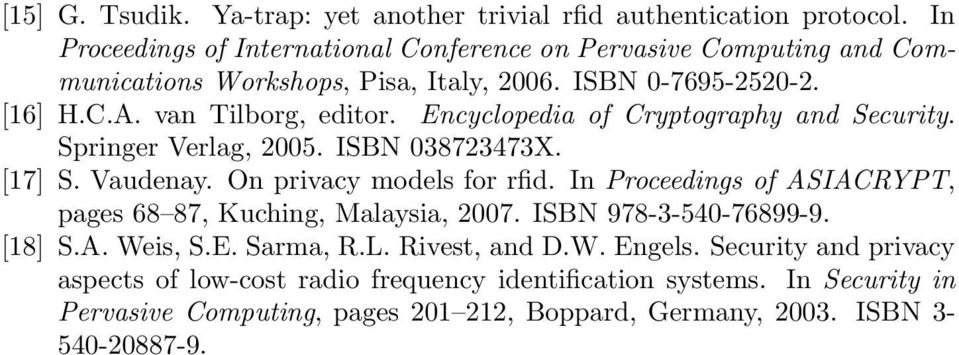 Encyclopedia of Cryptography and Security. Springer Verlag, 2005. ISBN 038723473X. [17] S. Vaudenay. On privacy models for rfid.