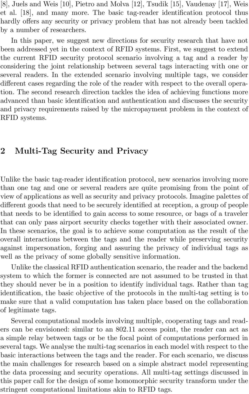 In this paper, we suggest new directions for security research that have not been addressed yet in the context of RFID systems.