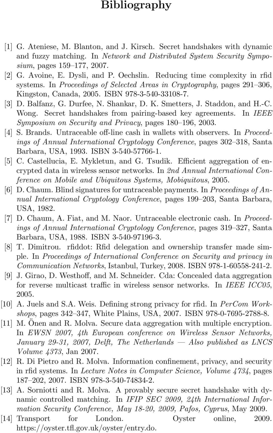 Durfee, N. Shankar, D. K. Smetters, J. Staddon, and H.-C. Wong. Secret handshakes from pairing-based key agreements. In IEEE Symposium on Security and Privacy, pages 180 196, 2003. [4] S. Brands.