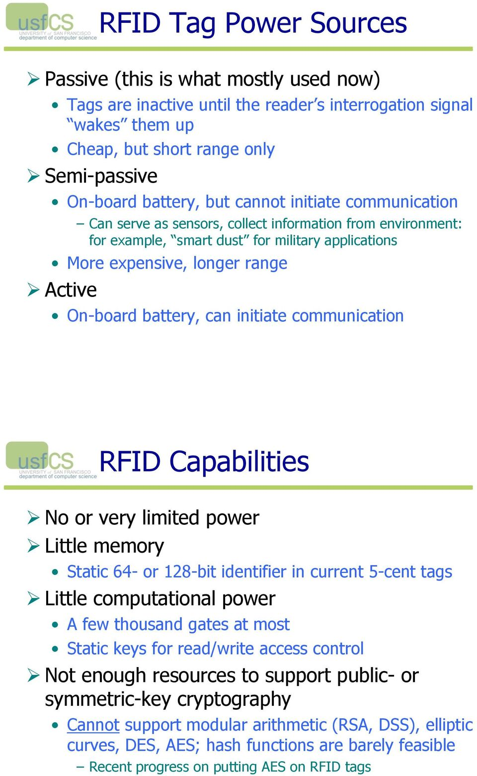 range! Active On-board battery, can initiate communication RFID Capabilities! No or very limited power! Little memory Static 64- or 128-bit identifier in current 5-cent tags!