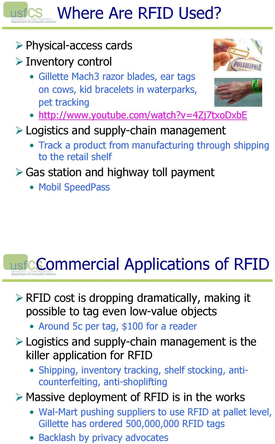 RFID cost is dropping dramatically, making it possible to tag even low-value objects Around 5c per tag, $100 for a reader!